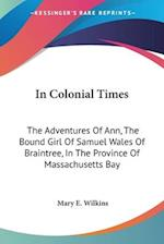 In Colonial Times af Mary E. Wilkins
