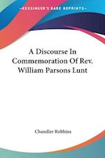 A Discourse in Commemoration of REV. William Parsons Lunt af Chandler Robbins