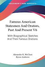 Famous American Statesmen and Orators, Past and Present V6