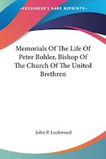 Memorials of the Life of Peter Bohler, Bishop of the Church of the United Brethren af John P. Lockwood