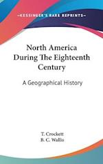 North America During the Eighteenth Century af T. Crockett, B. C. Wallis