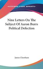 Nine Letters on the Subject of Aaron Burrs Political Defection af James Cheetham