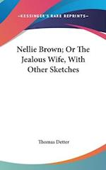 Nellie Brown; Or the Jealous Wife, with Other Sketches af Thomas Detter