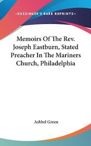 Bog, hardback Memoirs of the REV. Joseph Eastburn, Stated Preacher in the Mariners Church, Philadelphia af Ashbel Green