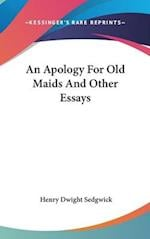 An Apology for Old Maids and Other Essays af Henry Dwight Sedgwick