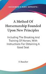 A Method of Horsemanship Founded Upon New Principles