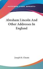 Abraham Lincoln and Other Addresses in England af Joseph Hodges Choate