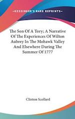 The Son of a Tory; A Narrative of the Experiences of Wilton Aubrey in the Mohawk Valley and Elsewhere During the Summer of 1777