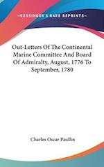 Out-Letters of the Continental Marine Committee and Board of Admiralty, August, 1776 to September, 1780 af Charles Oscar Paullin