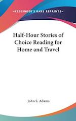 Half-Hour Stories of Choice Reading for Home and Travel af John S. Adams