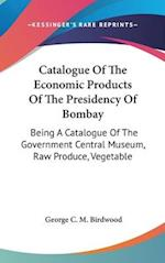 Catalogue of the Economic Products of the Presidency of Bombay af George C. M. Birdwood