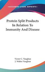 Protein Split Products in Relation to Immunity and Disease af Victor C. Vaughan, J. Walter Vaughan