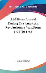 A Military Journal During The American Revolutionary War, From 1775 To 1783