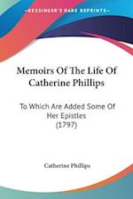 Memoirs of the Life of Catherine Phillips af Catherine Phillips