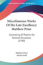 Miscellaneous Works of His Late Excellency Matthew Prior af Matthew Prior