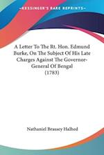 A Letter to the Rt. Hon. Edmund Burke, on the Subject of His Late Charges Against the Governor-General of Bengal (1783) af Nathaniel Brassey Halhed