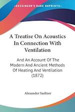 A Treatise on Acoustics in Connection with Ventilation af Alexander Saeltzer