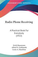 Radio Phone Receiving af Erich Hausmann, Louis A. Hazeltine, Alfred N. Goldsmith