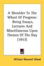 A Shoulder to the Wheel of Progress af William Maxwell Wood