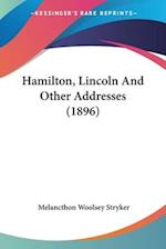 Hamilton, Lincoln and Other Addresses (1896) af Melancthon Woolsey Stryker