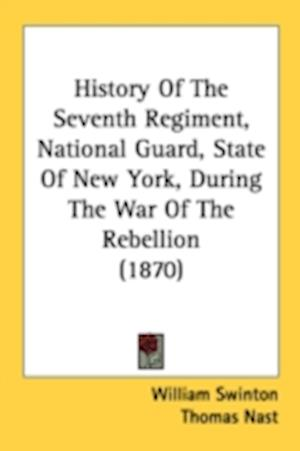 Bog, paperback History of the Seventh Regiment, National Guard, State of New York, During the War of the Rebellion (1870) af Thomas Nast, William Swinton