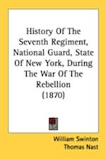 History of the Seventh Regiment, National Guard, State of New York, During the War of the Rebellion (1870) af William Swinton