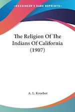 The Religion of the Indians of California (1907)