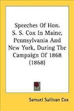 Speeches of Hon. S. S. Cox in Maine, Pennsylvania and New York, During the Campaign of 1868 (1868)