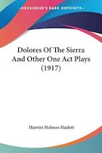 Dolores of the Sierra and Other One Act Plays (1917) af Harriet Holmes Haslett