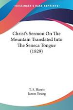 Christ's Sermon on the Mountain Translated Into the Seneca Tongue (1829) af James Young, T. S. Harris