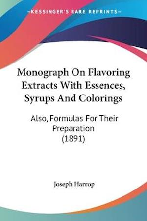 Bog, paperback Monograph on Flavoring Extracts with Essences, Syrups and Colorings af Joseph Harrop