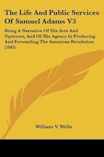 The Life and Public Services of Samuel Adams V3 af William V. Wells