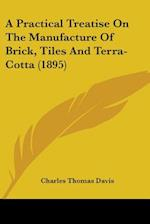 A Practical Treatise on the Manufacture of Brick, Tiles and Terra-Cotta (1895) af Charles Thomas Davis
