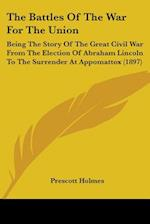 The Battles of the War for the Union af Prescott Holmes