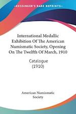 International Medallic Exhibition of the American Numismatic Society, Opening on the Twelfth of March, 1910 af American Numismatic Society