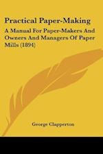 Practical Paper-Making af George Clapperton