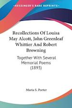 Recollections of Louisa May Alcott, John Greenleaf Whittier and Robert Browning af Maria S. Porter