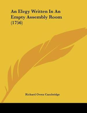 Bog, paperback An Elegy Written in an Empty Assembly Room (1756) af Richard Owen Cambridge