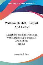William Hazlitt, Essayist and Critic af Alexander Ireland