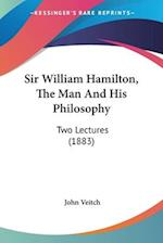 Sir William Hamilton, the Man and His Philosophy af John Veitch