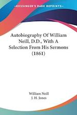 Autobiography of William Neill, D.D., with a Selection from His Sermons (1861) af William Neill, J. H. Jones