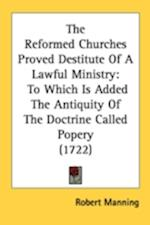The Reformed Churches Proved Destitute of a Lawful Ministry af Robert Manning