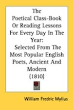 The Poetical Class-Book or Reading Lessons for Every Day in the Year af William Frederick Mylius