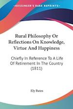 Rural Philosophy or Reflections on Knowledge, Virtue and Happiness af Ely Bates