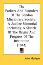 The Fathers and Founders of the London Missionary Society af John Morison