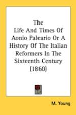 The Life and Times of Aonio Paleario or a History of the Italian Reformers in the Sixteenth Century (1860) af M. Young