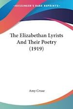 The Elizabethan Lyrists and Their Poetry (1919) af Amy Cruse