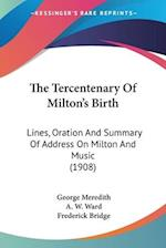 The Tercentenary of Milton's Birth af Frederick Bridge, A. W. Ward, George Meredith