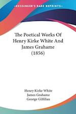 The Poetical Works of Henry Kirke White and James Grahame (1856) af Henry Kirke White, James Grahame