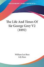 The Life and Times of Sir George Grey V2 (1892) af Lily Rees, William Lee Rees